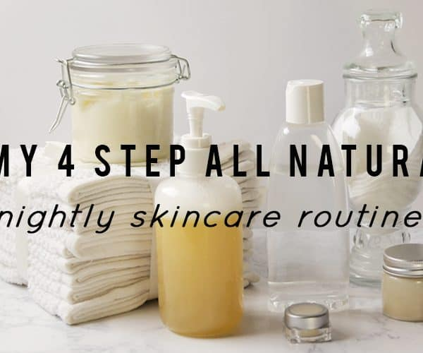 My 4 Step Nightly Skincare Routine