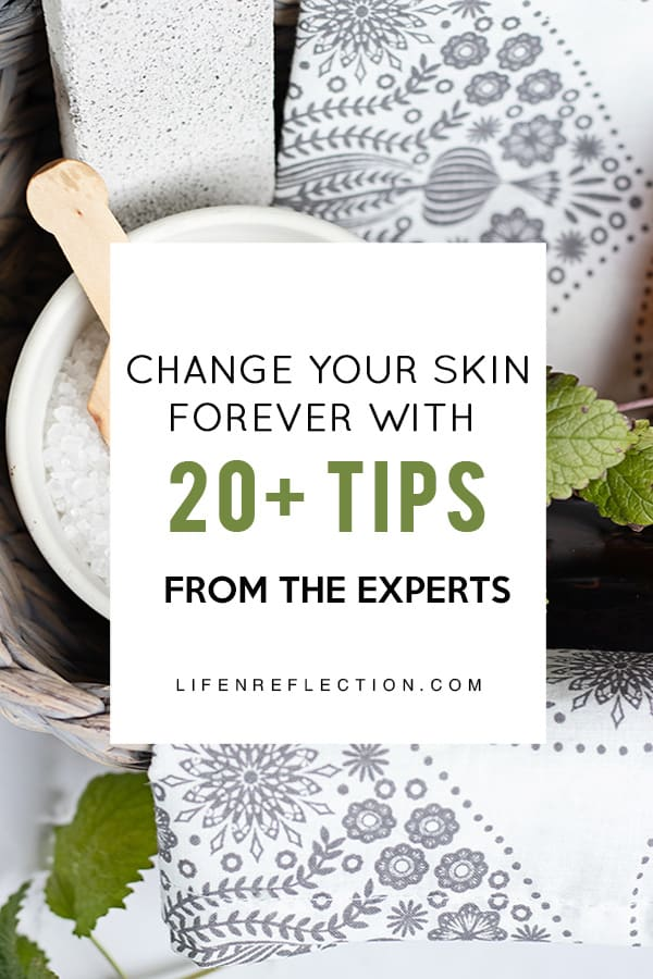 Change Your Skin Forever with 20+ Natural Skin Care Tips from the Experts