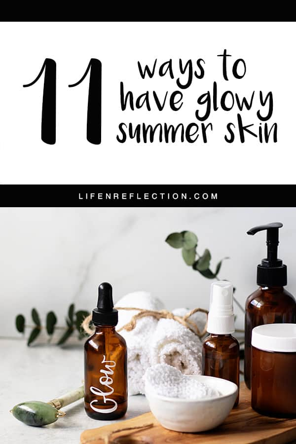 11 ways to have glowing skin this summer without overpriced products or trips to the spa!