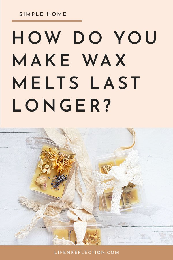 How long does wax melts last? And how do you make wax melts last longer?